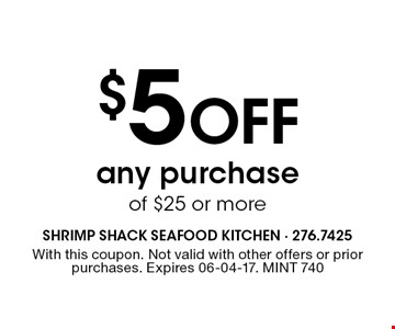 $5 Off any purchaseof $25 or more. With this coupon. Not valid with other offers or prior purchases. Expires 06-04-17. MINT 740