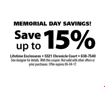 15% Save up to. Lifetime Enclosures - 5521 Chronicle Court - 638-7540 See designer for details. With this coupon. Not valid with other offers or prior purchases. Offer expires 06-04-17.