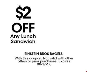 $2OFF Any Lunch Sandwich. With this coupon. Not valid with other offers or prior purchases. Expires 06-17-17.
