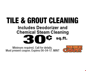 30¢ sq.ft. tile & Grout Cleaning. Minimum required. Call for details. Must present coupon. Expires 06-04-17. MINT