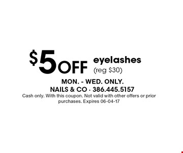 $5 Off eyelashes (reg $30). Cash only. With this coupon. Not valid with other offers or prior purchases. Expires 06-04-17