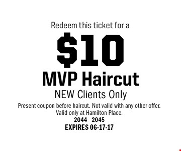 $10 MVP HaircutNEW Clients Only. Present coupon before haircut. Not valid with any other offer.Valid only at Hamilton Place.2044 2045EXPIRES 06-17-17