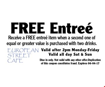 Receive a FREE entree item when a second one of equal or greater value is purchased with two drinks. Valid after 2pm Monday-Friday. Valid all day Saturday & Sunday. Dine in only. Not valid with any other offer. Duplication of this coupon constitutes fraud. Expires 06-04-17