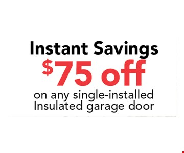 $75 off on any single-installed insulated garage door. . Not valid with any other offer. Expires 06-17-17