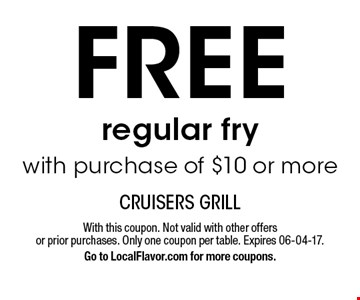 FREE regular fry with purchase of $10 or more. With this coupon. Not valid with other offers or prior purchases. Only one coupon per table. Expires 06-04-17.