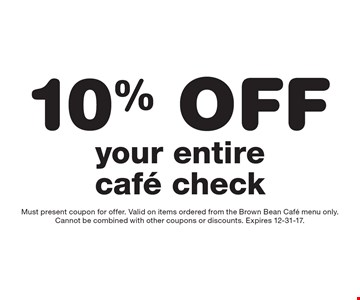 10% Off your entire cafe check. Must present coupon for offer. Valid on items ordered from the Brown Bean Cafe menu only. Cannot be combined with other coupons or discounts. Expires 12-31-17.