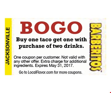 BOGO Buy one taco get one with purchase of two drinks.. One coupon per customer. Not valid with any other offer. Extra charge for additional ingredients. Expires 05-31-2017. Go to LocalFlavor.com for more coupons.