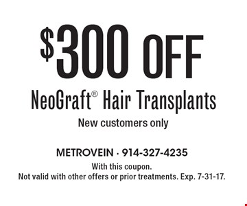 $300 Off NeoGraft Hair Transplants. New customers only. With this coupon. Not valid with other offers or prior treatments. Exp. 7-31-17.
