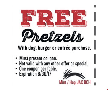 FREE PretzelsWith dog, burger or entree purchase.. Must present coupon. Not valid with any other offer or special. One coupon per table. Exp 06/30/17. Mint / Hop JAX BCH