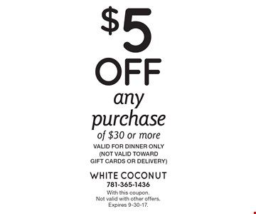 $5 off any purchase of $30 or more. Valid for dinner only (not valid toward  gift cards or delivery). With this coupon. Not valid with other offers. Expires 9-30-17.