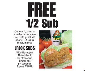 Free 1/2 Sub. Get one 1/2 sub of equal or lesser value free with purchase of one 1/2 sub & medium soda. With this coupon. Not valid with any other offers. Limited one per customer. Expires 7/31/17.