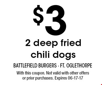 $3 2 deep fried chili dogs. With this coupon. Not valid with other offers or prior purchases. Expires 06-17-17