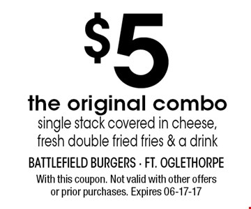 $5 the original combosingle stack covered in cheese, fresh double fried fries & a drink. With this coupon. Not valid with other offersor prior purchases. Expires 06-17-17