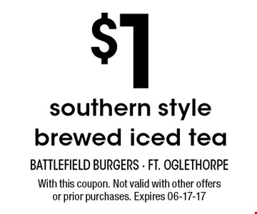 $1 southern style brewed iced tea. With this coupon. Not valid with other offersor prior purchases. Expires 06-17-17