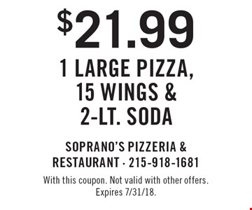 $21.99 1 Large Pizza, 15 Wings & 2-Lt. Soda. With this coupon. Not valid with other offers. Expires 7/31/18.