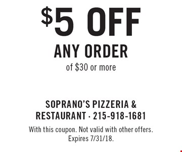 $5 Off Any Order of $30 or more. With this coupon. Not valid with other offers. Expires 7/31/18.