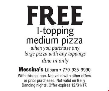 FREE 1-topping medium pizza when you purchase any large pizza with any toppings. Dine in only. With this coupon. Not valid with other offers or prior purchases. Not valid on Belly Dancing nights. Offer expires 12/31/17.