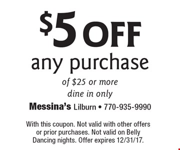 $5 off any purchase of $25 or more. Dine in only. With this coupon. Not valid with other offers or prior purchases. Not valid on Belly Dancing nights. Offer expires 12/31/17.