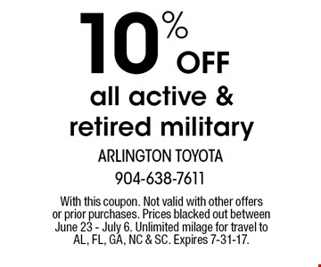 10% OFFall active & retired military. With this coupon. Not valid with other offers or prior purchases. Prices blacked out between June 23 - July 6. Unlimited milage for travel to AL, FL, GA, NC & SC. Expires 7-31-17.