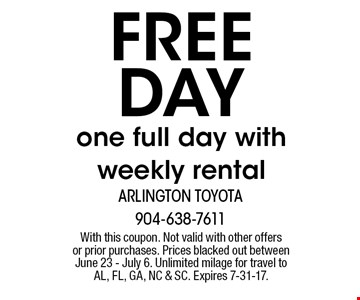 FREE Day one full day with weekly rental. With this coupon. Not valid with other offers or prior purchases. Prices blacked out between June 23 - July 6. Unlimited milage for travel to AL, FL, GA, NC & SC. Expires 7-31-17.