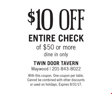$10 off entire check of $50 or more. Dine in only. With this coupon. One coupon per table. Cannot be combined with other discounts or used on holidays. Expires 8/31/17.
