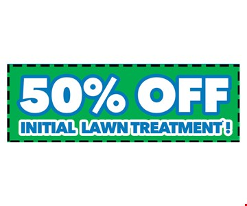 50% OFF Initial lawn treatment. New customers only. Service agreement required. Not valid with any other offers. Call for details. Offer expires 6-01-17