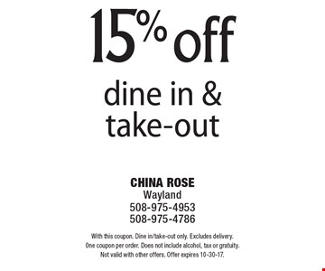 15% off dine in & take-out. With this coupon. Dine in/take-out only. Excludes delivery. One coupon per order. Does not include alcohol, tax or gratuity. Not valid with other offers. Offer expires 10-30-17.