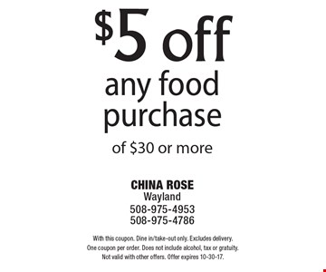 $5 off any food purchase of $30 or more. With this coupon. Dine in/take-out only. Excludes delivery. One coupon per order. Does not include alcohol, tax or gratuity. Not valid with other offers. Offer expires 10-30-17.