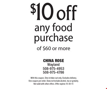 $10 off any food purchase of $60 or more. With this coupon. Dine in/take-out only. Excludes delivery. One coupon per order. Does not include alcohol, tax or gratuity. Not valid with other offers. Offer expires 10-30-17.