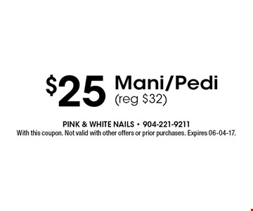$25 Mani/Pedi(reg $32). With this coupon. Not valid with other offers or prior purchases. Expires 06-04-17.