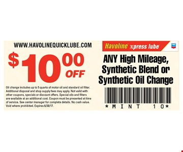 $10 Off Any High Milege , Synthetic Blend or Synthetic Oil Change. Oil change includes up to 5 quarts of motor oil and standard oil filter.Additional disposal and shop supply fees may apply. Not valid withother coupons, specials or discount offers. Special oils and filtersare available at an additional cost. Coupon must be presented at timeof service. See center manager for complete details. No cash value.Void where prohibited. Expires 6/30/17.
