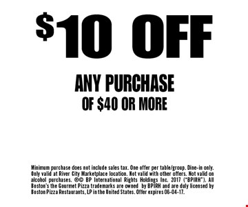 $10 OFFANY PURCHASE OF $40 OR MORE. Minimum purchase does not include sales tax. One offer per table/group. Dine-in only. Only valid at River City Marketplace location. Not valid with other offers. Not valid on alcohol purchases.  BP International Rights Holdings Inc. 2017 (