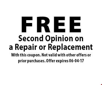FREESecond Opinion ona Repair or Replacement. With this coupon. Not valid with other offers or prior purchases. Offer expires 06-04-17