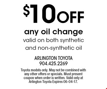 $10 OFF any oil change valid on both synthetic and non-synthetic oil. Toyota models only. May not be combined with any other offers or specials. Must present coupon when order is written. Valid only at Arlington Toyota Expires 06-04-17.