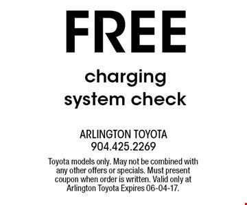 FREE charging system check. Toyota models only. May not be combined with any other offers or specials. Must present coupon when order is written. Valid only at Arlington Toyota Expires 06-04-17.