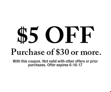 $5 OFF Purchase of $30 or more.. With this coupon. Not valid with other offers or prior purchases. Offer expires 6-16-17