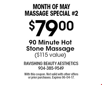 $79.00 90 Minute Hot Stone Massage($115 value). With this coupon. Not valid with other offers or prior purchases. Expires 06-04-17.