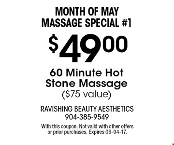 $49.00 60 Minute Hot Stone Massage($75 value). With this coupon. Not valid with other offers or prior purchases. Expires 06-04-17.