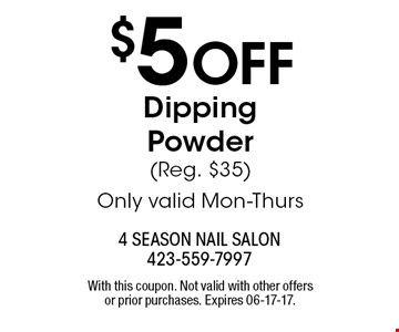 $5 OFF Dipping Powder(Reg. $35)Only valid Mon-Thurs . With this coupon. Not valid with other offers or prior purchases. Expires 06-17-17.