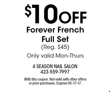 $10 OFF Forever FrenchFull Set(Reg. $45)Only valid Mon-Thurs . With this coupon. Not valid with other offers or prior purchases. Expires 06-17-17.