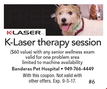 Free K-Laser therapy session ($60 value) with any senior wellness exam. Valid for one problem area. Limited to machine availability. With this coupon. Not valid with other offers. Exp. 9-5-17.