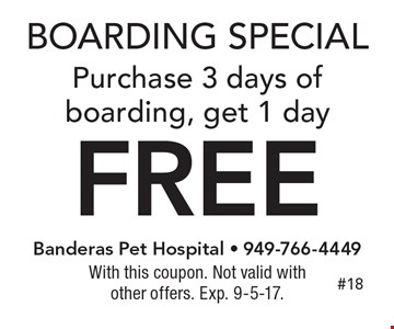 Boarding Special! Purchase 3 days of boarding, get 1 day Free. With this coupon. Not valid with other offers. Exp. 9-5-17.