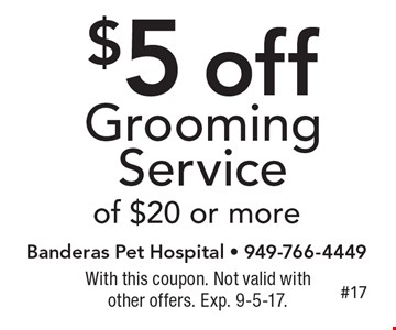 $5 off Grooming Service of $20 or more. With this coupon. Not valid with other offers. Exp. 9-5-17.