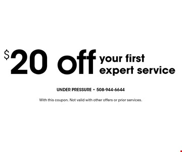 $20 off your first expert service. With this coupon. Not valid with other offers or prior services.