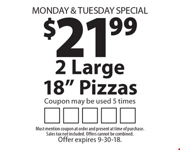 Monday & Tuesday Special $21.99 2 Large 18