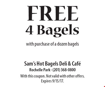 Free 4 Bagels with purchase of a dozen bagels. With this coupon. Not valid with other offers. Expires 9/15/17.