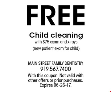 FREE Child cleaningwith $75 exam and x-rays(new patient exam for child). With this coupon. Not valid withother offers or prior purchases.Expires 06-26-17.