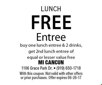 Free Entreebuy one lunch entree & 2 drinks, get 2nd lunch entree of equal or lesser value free. MI CANCUN 1106 Grace Park Dr. - (919) 650-1718With this coupon. Not valid with other offers or prior purchases. Offer expires 06-26-17