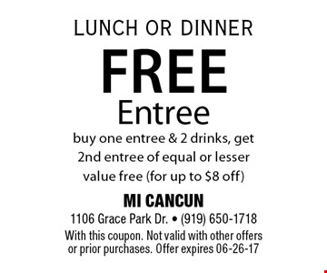 Free Entreebuy one entree & 2 drinks, get 2nd entree of equal or lesser value free (for up to $8 off). MI CANCUN 1106 Grace Park Dr. - (919) 650-1718With this coupon. Not valid with other offers or prior purchases. Offer expires 06-26-17