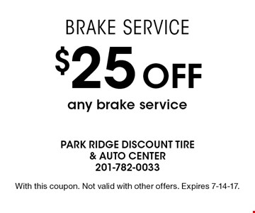 Brake Service $25 Off any brake service. With this coupon. Not valid with other offers. Expires 7-14-17.